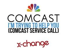 X-Change – I'm Trying To Help You (Comcast Service Call)
