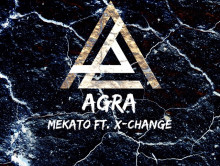 Agra by Mekato ft. X-Change Out Now!