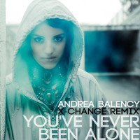 You've Never Been Alone – Andrea Balency (X-Change Remix)