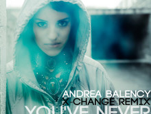 You've Never Been Alone by Andrea Balency – X-Change Remix