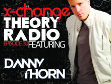 X-Change Theory Radio Episode 30 featuring Danny Thorn