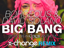 2015 Life in Color Anthem – Big Bang (X-Change Remix) by Borgeous & David Solano